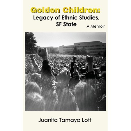 Golden Children: Legacy of Ethnic Studies, SF State. a Memoir (Paperback) ()