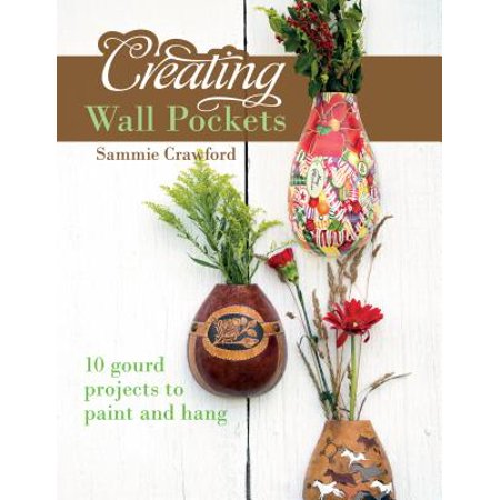 Creating Wall Pockets : 10 Gourd Projects to Paint and Hang