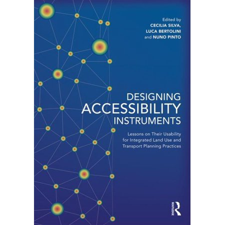 Designing Accessibility Instruments : Lessons on Their Usability for Integrated Land Use and Transport Planning (Integrating Instruments)
