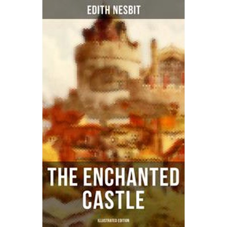 - THE ENCHANTED CASTLE (Illustrated Edition) - eBook