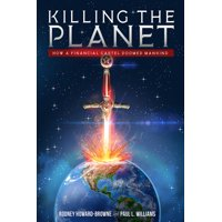 Killing the Planet : How a Financial Cartel Doomed Mankind