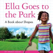 Ella Goes to the Park : A Book about Shapes