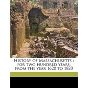 History of Massachusetts : For Two Hundred Years: From the Year 1620 to 1820
