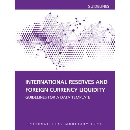 International Reserves and Foreign Currency Liquidity: Guidelines for a Data Template - eBook ()