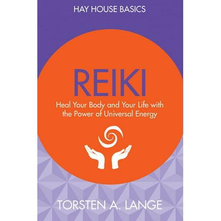 Reiki Universal Gift - Reiki : Heal Your Body and Your Life with the Power of Universal Energy