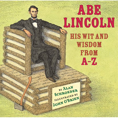 Abe Lincoln : His Wit and Wisdom from - Abe Lincoln Children