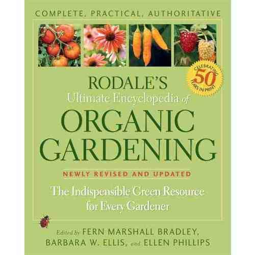 Rodale's Ultimate Encyclopedia of Organic Gardening: The Indispensable Green Resource for Every Gardner