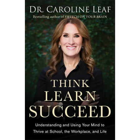 Think, Learn, Succeed : Understanding and Using Your Mind to Thrive at School, the Workplace, and Life (Paperback)