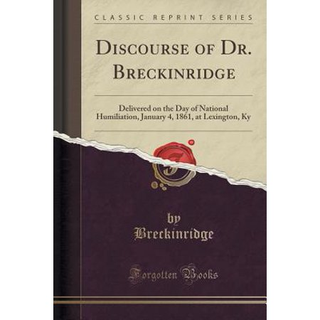 Discourse of Dr. Breckinridge : Delivered on the Day of National Humiliation, January 4, 1861, at Lexington, KY (Classic Reprint) - The Party Store Lexington Ky