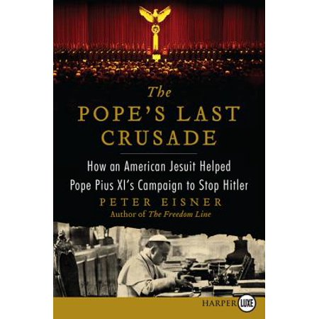 The Pope's Last Crusade : How an American Jesuit Helped Pope Pius XI's Campaign to Stop Hitler ()