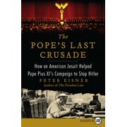 The Pope's Last Crusade : How an American Jesuit Helped Pope Pius XI's Campaign to Stop Hitler