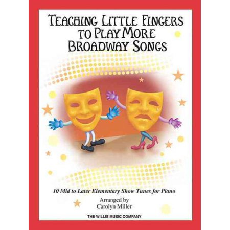 Teaching Little Fingers to Play More Broadway Songs : 10 Piano Solos with Optional Teacher Accompaniments for $<!---->