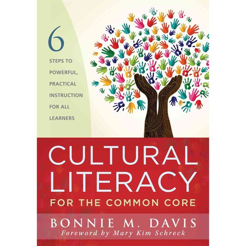 Cultural Literacy for the Common Core: 6 Steps to Powerful, Practical Instruction for All Learners