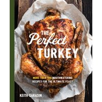 Perfect Turkey Cookbook : More Than 100 Mouthwatering Recipes for the Ultimate Feast