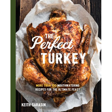 Perfect Turkey Cookbook : More Than 100 Mouthwatering Recipes for the Ultimate