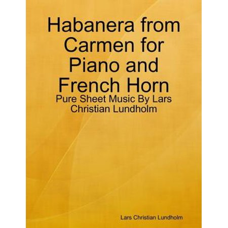 Habanera from Carmen for Piano and French Horn - Pure Sheet Music By Lars Christian Lundholm - eBook