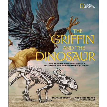 The Griffin and the Dinosaur : How Adrienne Mayor Discovered a Fascinating Link Between Myth and