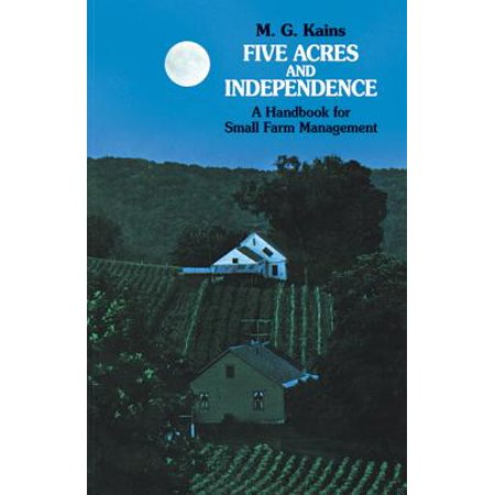 Five Acres and Independence : A Handbook for Small Farm (Best Place To Have A Small Farm)