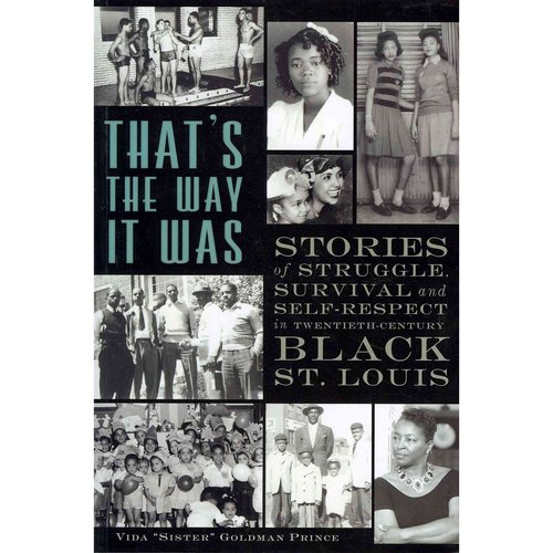 That's the Way It Was: Stories of Struggle, Survival and Self-Respect in Twentieth Century Black St. Louis