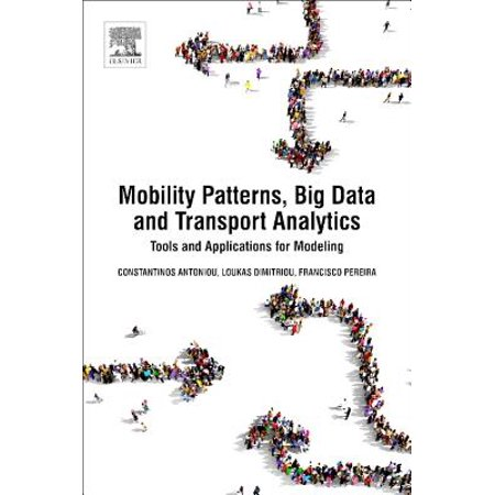 Mobility Patterns, Big Data and Transport Analytics : Tools and Applications for