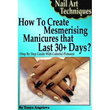 Nail Art Techniques: How To Create Mesmerizing Manicures That Lasts 30+ Days? (Step By Step Guide With Colorful Pictures) - eBook](Easy Halloween Nail Art Step By Step)