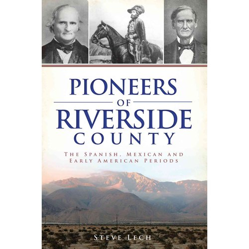 Pioneers of Riverside County: The Spanish, Mexican, and Early American Periods