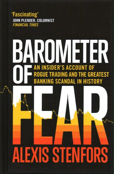 Barometer of Fear : An Insider�s Account of Rogue Trading and the Greatest Banking Scandal in History by