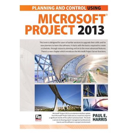 Planning and Scheduling Using Microsoft Project 2013 (Microsoft Project Scheduling)