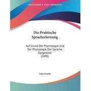 Die Praktische Spracherlernung : Auf Grund Der Psychologie Und Der Physiologie Der Sprache Dargestellt (1890)
