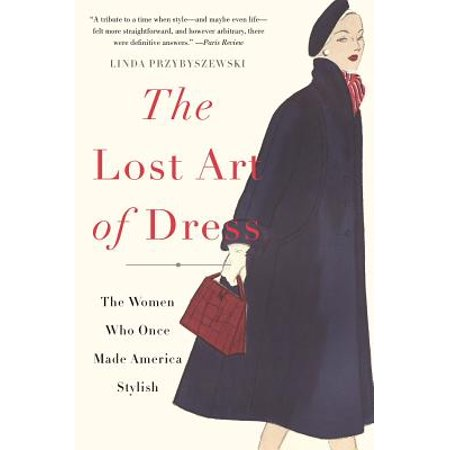 The Lost Art of Dress : The Women Who Once Made America