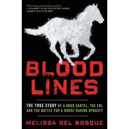 Bloodlines : The True Story of a Drug Cartel, the FBI, and the Battle for a Horse-Racing (Best Cutting Horse Bloodlines)
