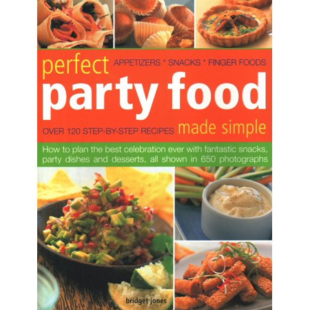 Perfect Party Food Made Simple: Over 120 Step-By-Step Recipes: How to Plan the Best Celebration Ever with Fantastic Snacks, Party Dishes and Desserts, All Shown in 650 Photographs (Best Studying Methods And Tips)