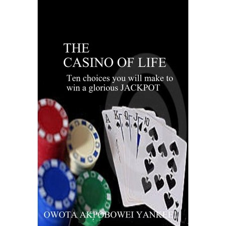 The Casino of Life '10 Choices You Will Make To Win A Glorious Jackpot' - eBook](Jackpot Casino Parties)