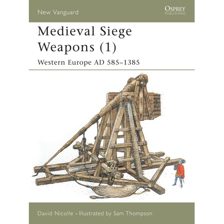 Medieval Siege Weapons (1) : Western Europe AD 585–1385 (Medieval Weapons For Sale)