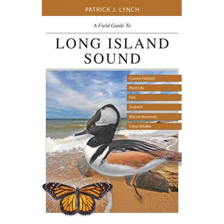A Field Guide to Long Island Sound : Coastal Habitats, Plant Life, Fish, Seabirds, Marine Mammals, and Other (The First Habitat For Plants On Earth Was)