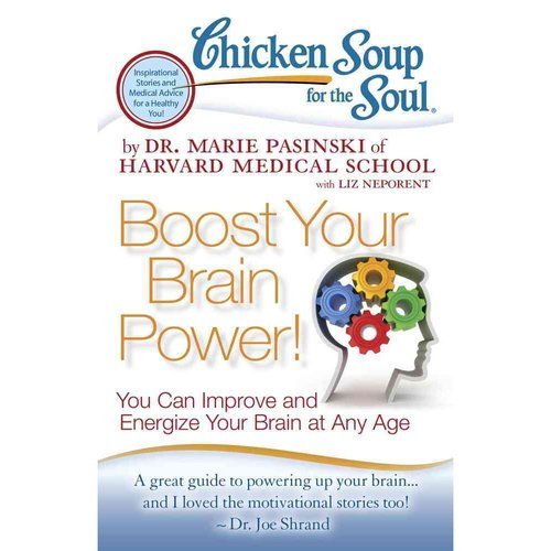 Chicken Soup for the Soul Boost Your Brain Power!: You Can Improve and Energize Your Brain at Any Age