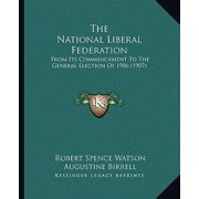 The National Liberal Federation : From Its Commencement to the General Election of 1906 (1907)
