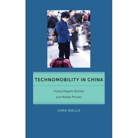 - Technomobility in China : Young Migrant Women and Mobile Phones