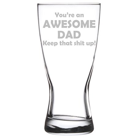 Flared Pilsner Beer Glass - 15 oz Beer Pilsner Glass Awesome Dad Keep It Up Funny Father