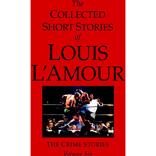 The Collected Short Stories of Louis L'Amour: The Crime Stories