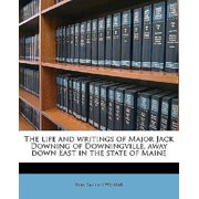 The Life and Writings of Major Jack Downing of Downingville, Away Down East in the State of Maine