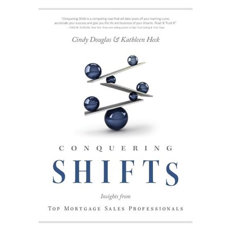 Conquering Shifts: Insights from Top Mortgage Sales Professionals (Paperback) Professional Insight Series