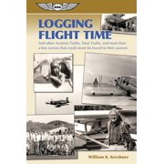 Logging Flight Time: And Other Aviation Truths, Near-Truths, and More Than a Few Rumors That Could Never Be Traced to Their Sources (Paperback)