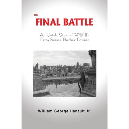 The Final Battle : An Untold Story of WW II's Forty-Second Rainbow
