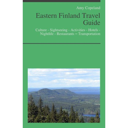 Eastern Finland Travel Guide: Culture - Sightseeing - Activities - Hotels - Nightlife - Restaurants – Transportation - eBook (Transport Guide Plate)