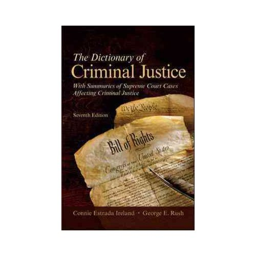 The Dictionary of Criminal Justice: With Summaries of Supreme Court Cases Affecting Criminal Justice