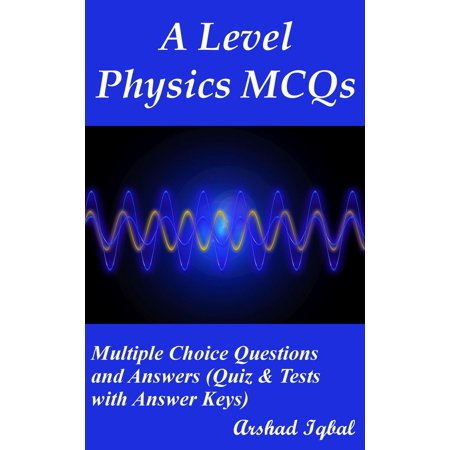 A Level Physics MCQs: Multiple Choice Questions and Answers (Quiz & Tests with Answer Keys) - eBook for $<!---->