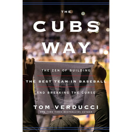 The Cubs Way : The Zen of Building the Best Team in Baseball and Breaking the