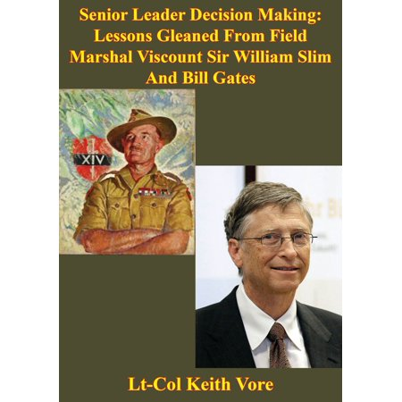 Senior Leader Decision Making: Lessons Gleaned From Field Marshal Viscount Sir William Slim And Bill Gates - eBook (Bill France Sr)