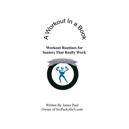 A Workout In A Book: Workout Routines for Seniors That Really Work -